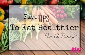 Five Tips To Eat Healthier on a Budget